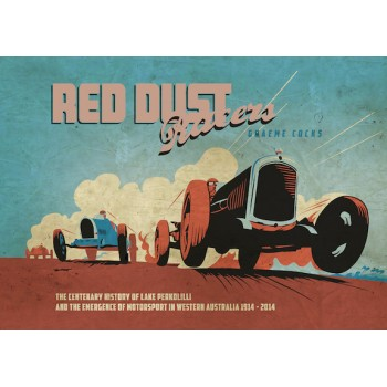 Red Dust Racers - The Centenary History of Lake Perkolilli and the Emergence of Motorsport in Western Australia 1914-2014