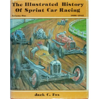 The Illustrated History of Sprint Car Racing, Volume One 1896-1942