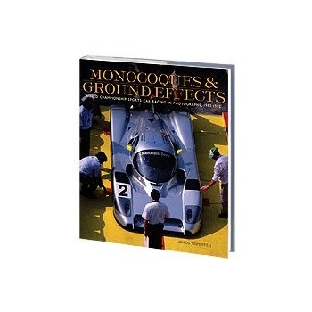 Monocoques & Ground Effects The World Manufacturers and Sports Car Championships in Photographs, 1982-1992