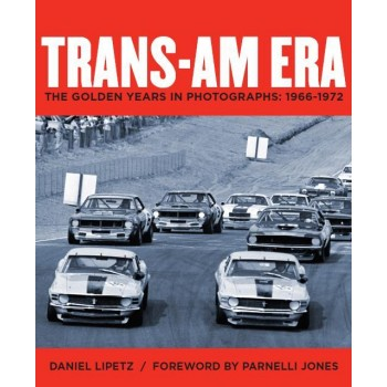 Trans-Am Era, The Golden Years in Photographs, 1966-1972