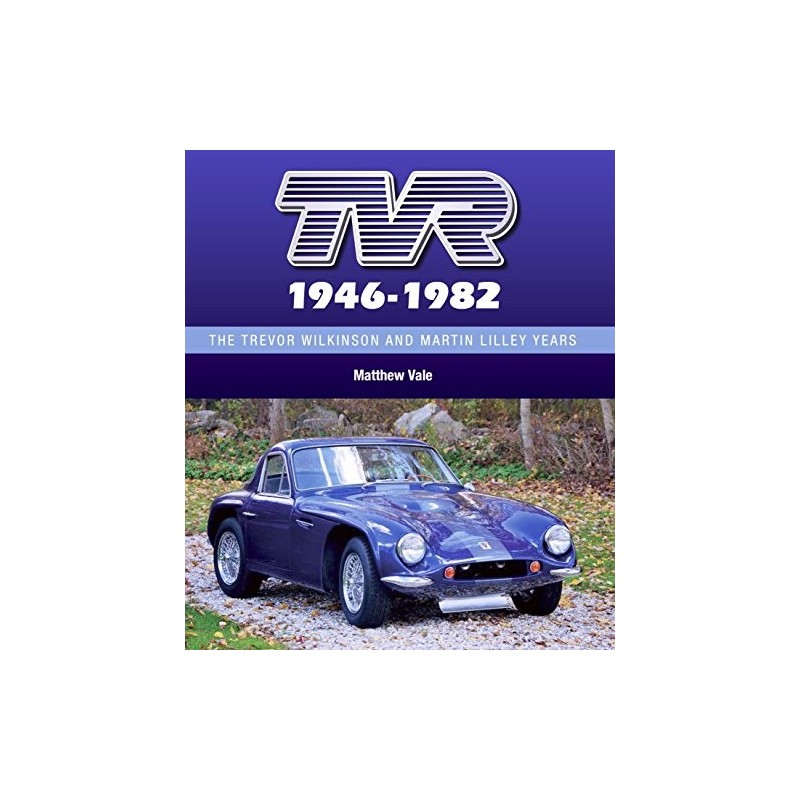 TVR - The Trevor Wilkinson and Martin Lilley Years1946-82