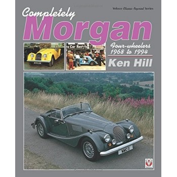 Completely Morgan: Four-Wheelers 1968 to 1994