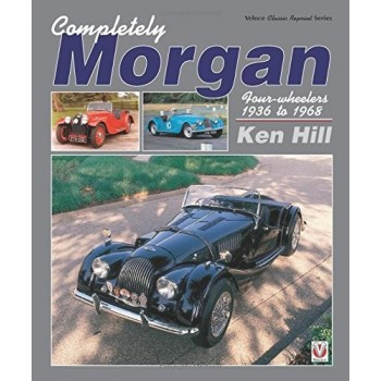 Completely Morgan: Four-Wheelers 1936 to 1968
