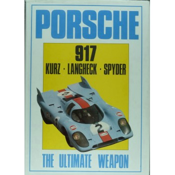 Porsche 917 The Ultimate Weapon