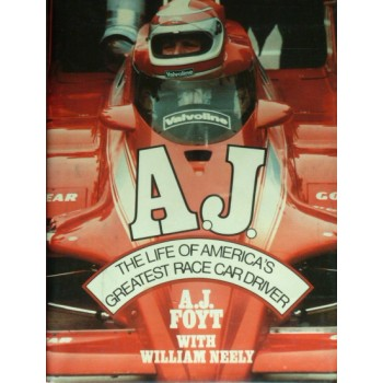 A. J. The Life of America's Greatest Race Car Driver