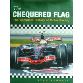 The Chequered Flag The Complete History of Motor Racing
