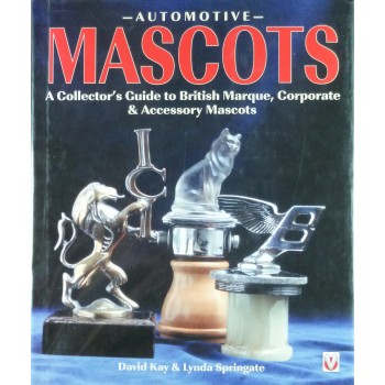 Automotive Mascots A Collector's Guide to British Marque, Corporate & Acessory Mascots
