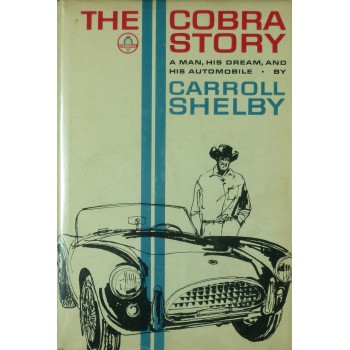 The Cobra story, a man, his dream, and his automobile