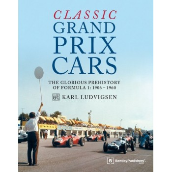 Classic Grand Prix Cars: The Front-Engined Formula 1 Era : 1906-1960