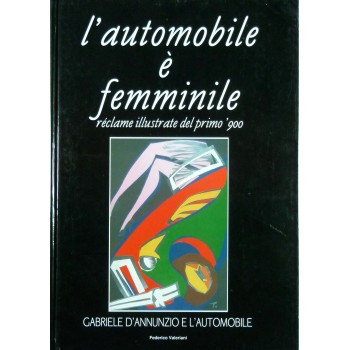 L'automobile è femminile réclame illustrate del primo '900 Gabiele d'Annunzio e l'automobile