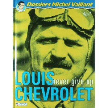 "Dossiers Michel Vaillant Louis Chevrolet ""Never give up"""