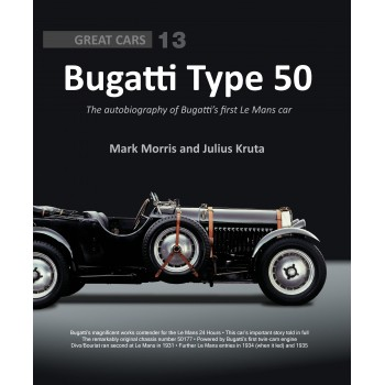 Bugatti Type 50: The Autobiography of Bugatti's first Le Mans Car (Great Cars N°13)
