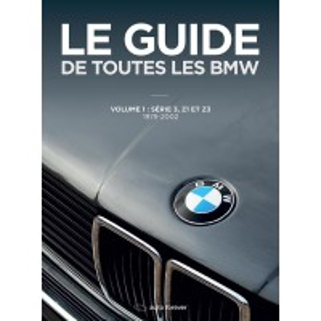 Le Guide de toutes les BMW n°1 : Série 3 E21 E30 E36, Z1 et Z3