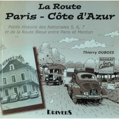 La Route Paris Côte d'Azur Petite histoire des Nationales 5, 6, 7 et de la route bleue entre Paris et Menton
