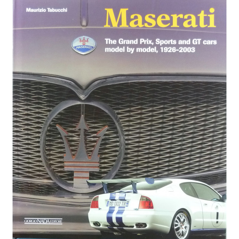 Maserati The Grand Prix, Sports and GT cars model by model, 1926-2003