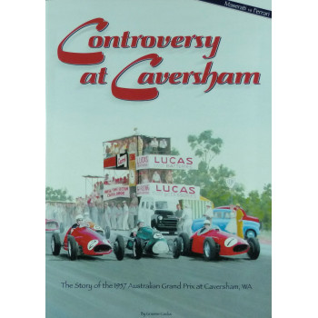 Controversy at Caversham The Story of the 1957 Australian grand prix
