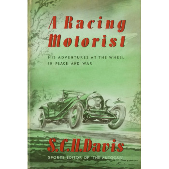 A Racing Motorist His Adventures at the wheel in Peace and War