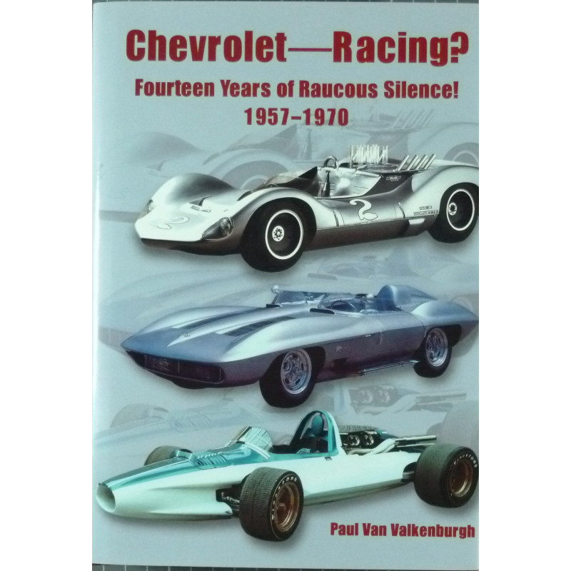 Chevrolet Racing? Fourteen Years of Raucous Silence! 1957-1970