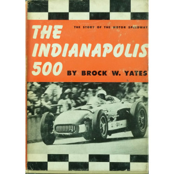The Indianapolis 500 The Story of the motor speedway