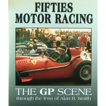 Fifties Motor racing The GP scene through the lens of Alan R. Smith