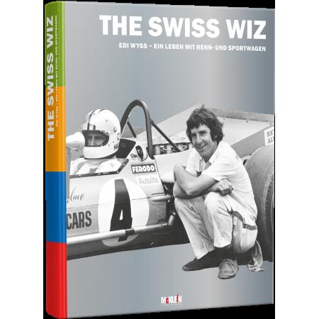The Swiss Wiz: Edi Wyss - Ein Leben mit Renn- und Sportwagen