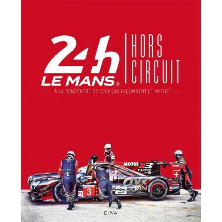 24h du Mans Hors circuit A la rencontre de ceux qui façonnent le mythe