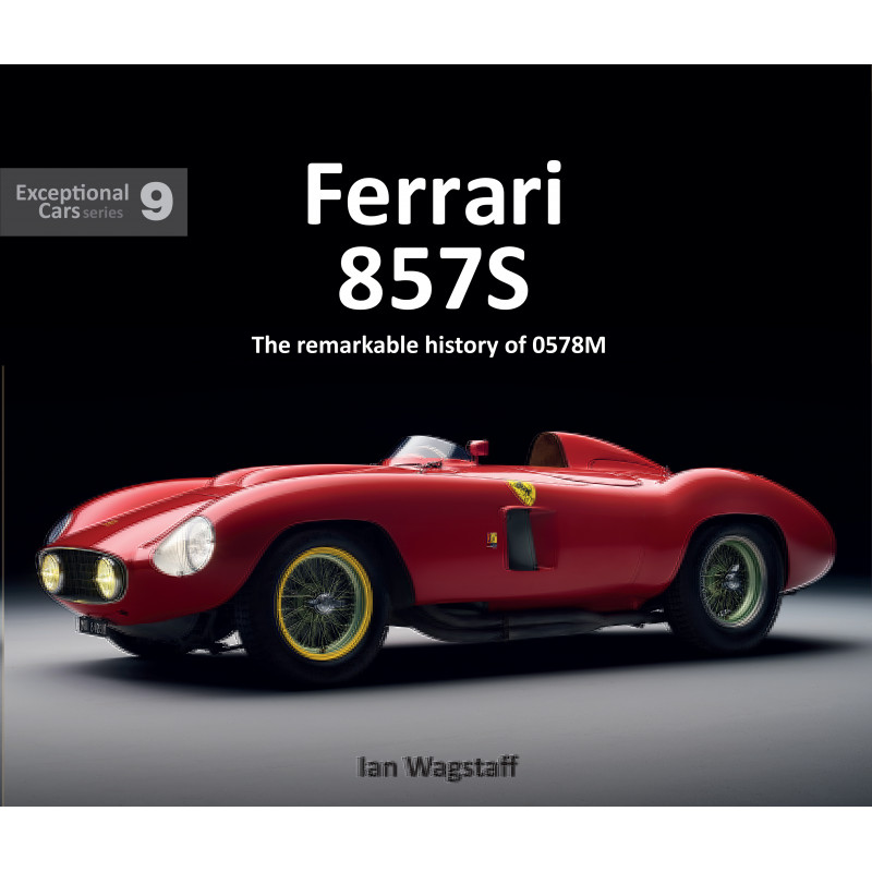 Ferrari 857S   The remarkable history of 0578M - Exceptional Car Series