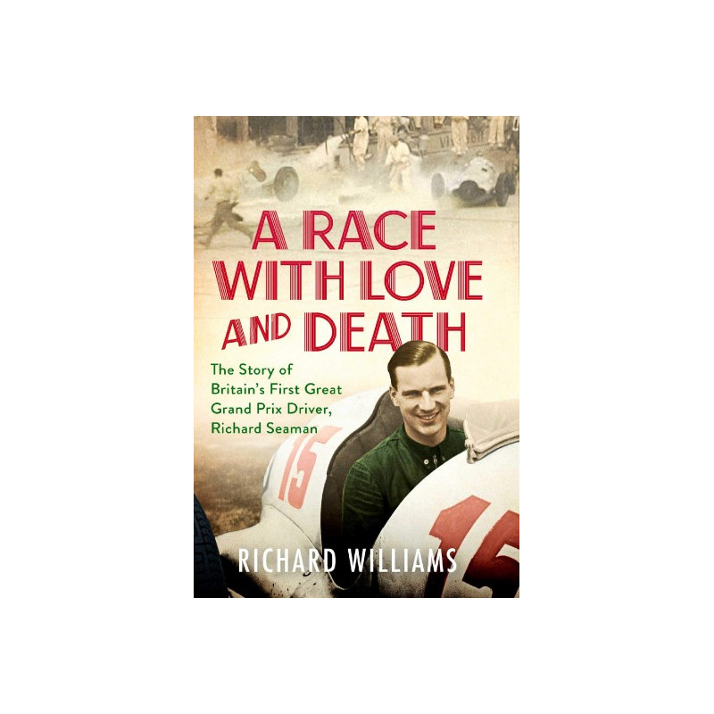 A Race with Love and Death: The Story of Richard Seaman