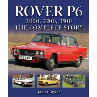 Rover P6 : 2000, 2200, 3500: The Complete Story