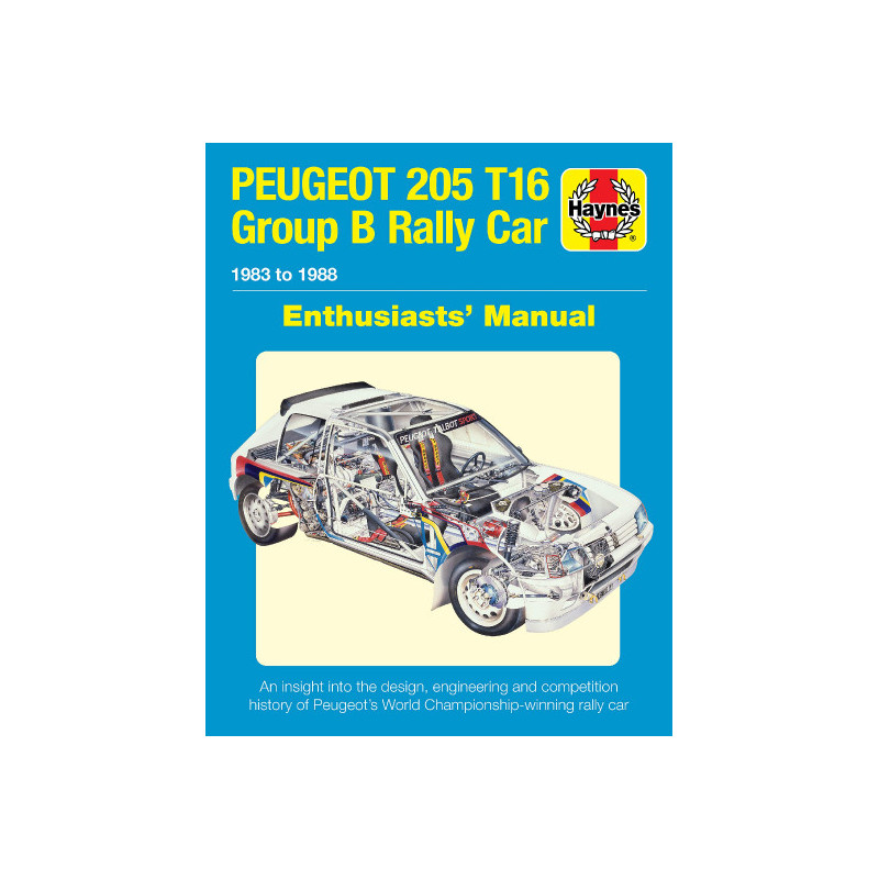 Peugeot 205 T16 Group B Rally Car: 1983 to 1988 : Enthusiasts' Manual