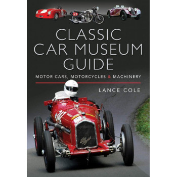 Classic Car Museum Guide: Motor Cars, Motorcycles and Machinery