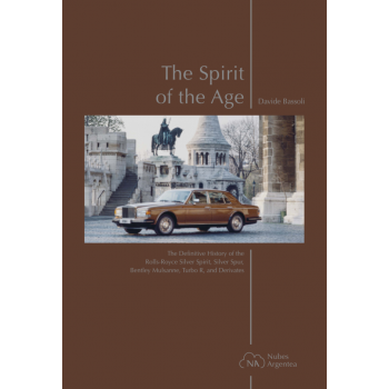 The Spirit of the Age – The Definitive History of the Rolls-Royce Silver Spirit, Silver Spur, Bentley Mulsanne...