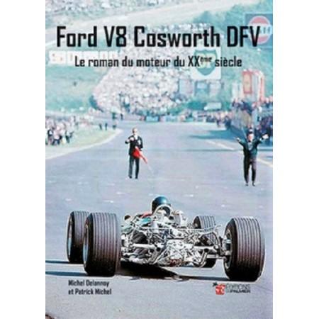 Ford V8 Cosworth DFV – Le Roman du moteur du XXème Siècle