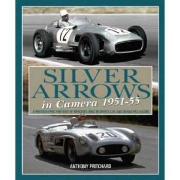 Silver Arrows in Camera 1951-55 (Mercedes-Benz)