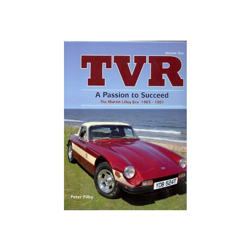 TVR, A Passion to Succeed: The martin Lilley Era 1965-1981 Volume 2