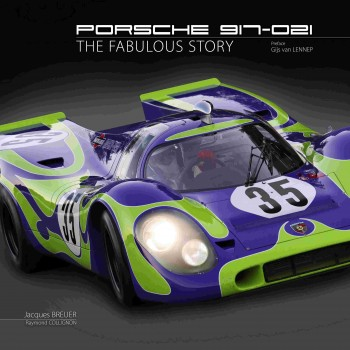 Porsche 917-021 - The fabulous story