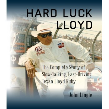Hard Luck Lloyd - The Complete Story of Slow-Talking, Fast-Driving Lloyd Ruby