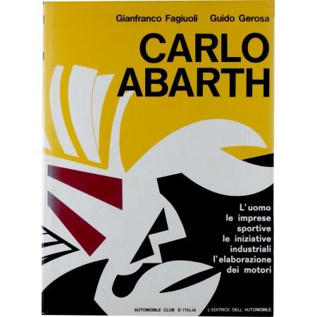 Carlo Abarth. L'uomo, Le imprese sportive, Le iniziative industriali, l'elaborazione dei motori.