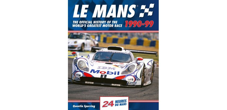 le mans 1990 99 the official history of the world 39 s greatest motor race librairie motors mania. Black Bedroom Furniture Sets. Home Design Ideas