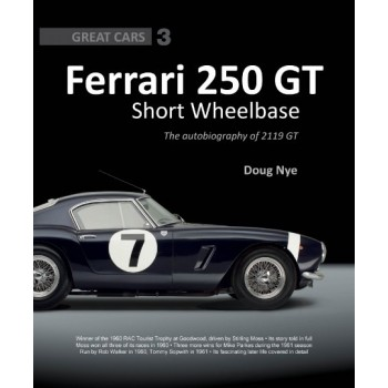 Ferrari 250 GT SWB : The Autobiography Of 2119 GT (Great Cars 3)