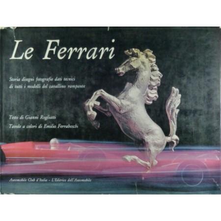 Le Ferrari: Storia disegni fotografie dati tecnici di tutti i modelli del cavallino rampante