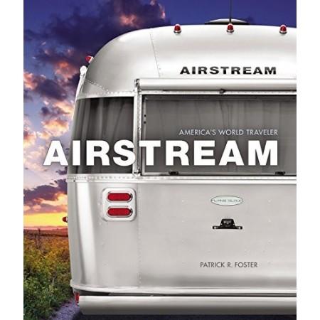Airstream: 80 Years of America's World Traveler